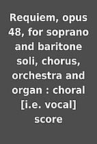Requiem, opus 48, for soprano and baritone…