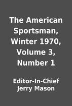 The American Sportsman, Winter 1970, Volume…