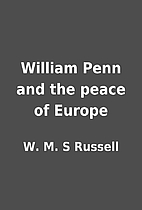 William Penn and the peace of Europe by W.…
