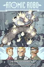 Atomic Robo Volume 6: Ghost of Station X by…