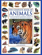 The Complete Book of Animals by Tom Jackson
