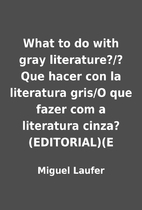What to do with gray literature?/?Que hacer…