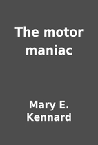 The motor maniac by Mary E. Kennard