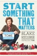 Start Something That Matters by Blake…