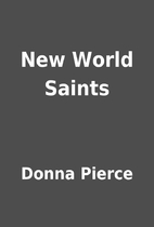 New World Saints by Donna Pierce