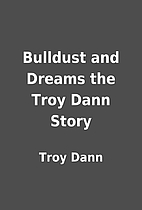 Bulldust and Dreams the Troy Dann Story by…