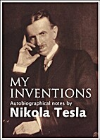 My Inventions: The Autobiography of Nikola…