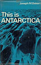 This is Antarctica by Joseph M. Dukert