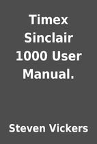 Timex Sinclair 1000 User Manual. by Steven…