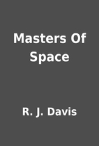 Masters Of Space by R. J. Davis