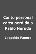 Canto personal carta perdida a Pablo Neruda…