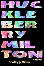 Huckleberry Milton by Bradley J Milton