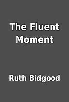 The Fluent Moment by Ruth Bidgood