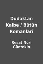 Dudaktan Kalbe / Bütün Romanlari…