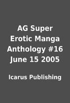 AG Super Erotic Manga Anthology #16 June 15…