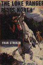 The Lone Ranger Rides North by Fran Striker