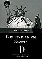 Libertarianizm. Krytyka by Tomasz Teluk