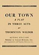 Our Town : A Play in Three Acts, Acting…