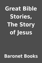 Great Bible Stories, The Story of Jesus by…