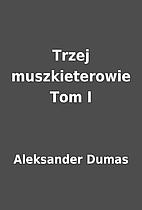 Trzej muszkieterowie Tom I by Aleksander…