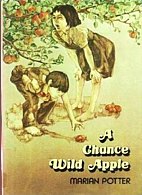 A Chance Wild Apple by Marian Potter
