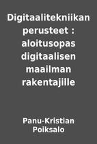 Digitaalitekniikan perusteet : aloitusopas…
