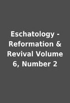 Eschatology - Reformation & Revival Volume…