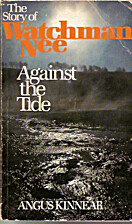 Against the Tide: The Story of Watchman Nee…