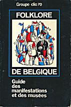 Folklore de Belgique, guide des…