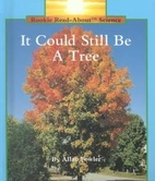 It Could Still Be a Tree (Rookie Read-About…