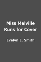 Miss Melville Runs for Cover by Evelyn E.…