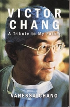 Victor Chang: A tribute to my father by…