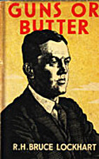 Guns or Butter by R. H. Bruce Lockhart