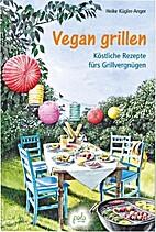 Vegan grillen : köstliche Rezepte fürs…