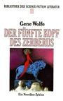 Der fünfte Kopf des Zerberus. Ein Novellenzyklus. - Gene Wolfe