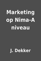 Marketing op Nima-A niveau by J. Dekker