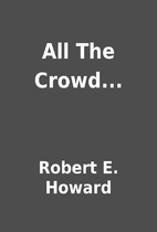 All The Crowd... by Robert E. Howard