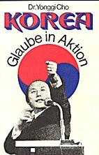 Korea - Glaube in Aktion by Dr. Yonggi Cho