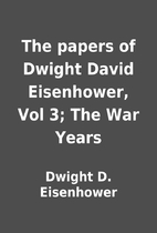 The papers of Dwight David Eisenhower, Vol…