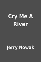 Cry Me A River by Jerry Nowak