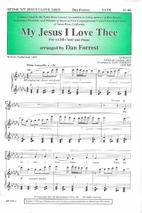 My Jesus I Love Thee by Dan Forrest