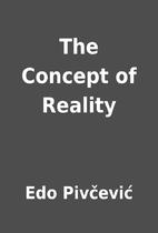 The Concept of Reality by Edo Pivčević