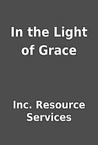 In the Light of Grace by Inc. Resource…