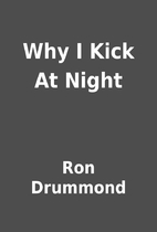 Why I Kick At Night by Ron Drummond