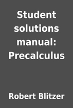 Student solutions manual: Precalculus by…