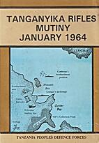 Tanganyika Rifles Mutiny : January 1964 by…