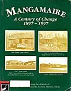 Mangamaire : a century of change, 1897-1997…