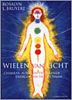 Wheels of Light: Chakras, Auras, and the…