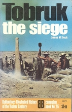 Tobruk: The Siege by James W Stock
