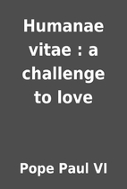 Humanae vitae : a challenge to love by Pope…